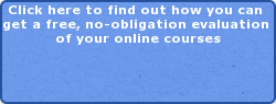 Click here to find out how you can  get a free, no-obligation evaluation  of your online courses