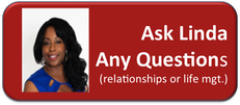 Ask Linda Any Questions  (relationships or life mgt)