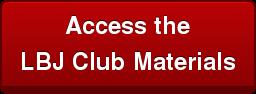 Access the  LBJ Club Materials