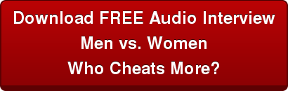 Download FREE Audio Interview Men vs. Women Who Cheats More?