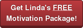 Get Linda's FREE  Motivation Package!