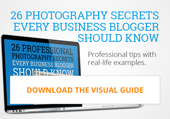 26 Professional Photography Secrets Every Business Blogger Should Know: Download Free Guide