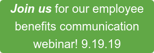 Join us for our employee benefits communication webinar! 9.19.19