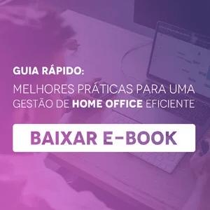 """Banner do ebook gratuito """"guia rápido: melhores práticas para uma gestão de home office eficiente"""", com um botão escrito """"baixar e-book"""""""
