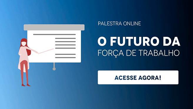 """Banner da palestra online """"o futuro da força de trabalho"""", com um botão escrito """"acesse agora"""""""