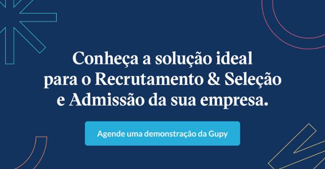 Conheça a solução ideal para o Recrutamento e Seleção e Admissão da sua empresa. Agende uma demonstração da Gupy.