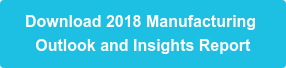 Download 2018 Manufacturing Outlook and Insights Report