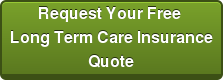 Request Your Free  Long Term Care Insurance Quote
