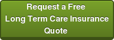 Request a Free  Long Term Care Insurance Quote
