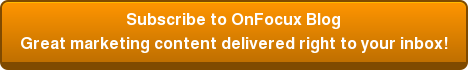 Subscribe to OnFocux Blog Great marketing content delivered right to your inbox!