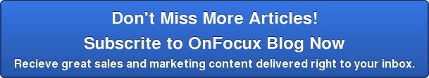 Don't Miss More Articles! Subscrite to OnFocux Blog Now  Recieve great sales and marketing content delivered right to your inbox.