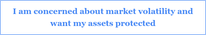I am concerned about market volatility and  want my assets protected