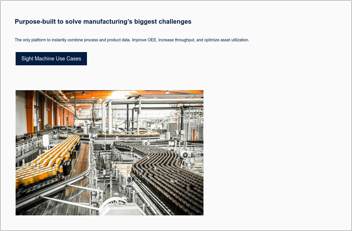 Purpose-built to solve manufacturing's biggest challenges   The only platform to instantly combine process and product data. Sight Machine Use Cases