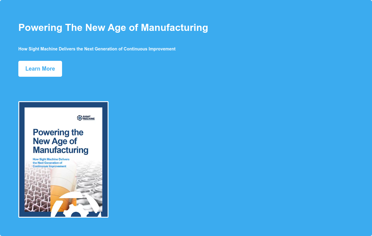 Powering The New Age of Manufacturing  How Sight Machine Delivers the Next  Generation of Continuous Improvement Learn More