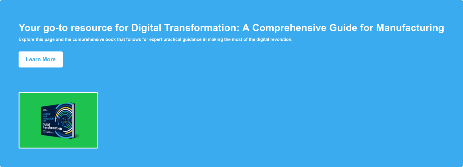 Building Your Foundation for Digital Transformation: A Comprehensive Guide for  Manufacturing Explore this page and the comprehensive book that follows for  expert practical guidance in making the most of the digital revolution. Learn  More