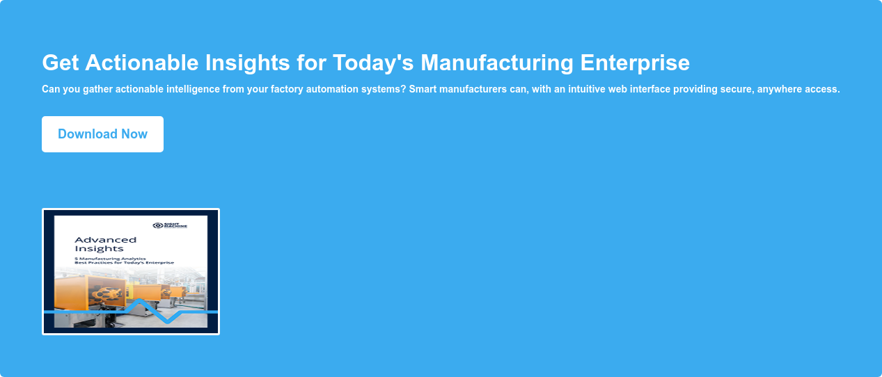 Get Actionable Insights for Today's Manufacturing Enterprise Can you gather  actionable intelligence from your factory automation systems? Smart  manufacturers can, with an intuitive web interface providing secure, anywhere  access. Download Now