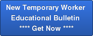 New Temporary Worker  Educational Bulletin  **** Get Now ****