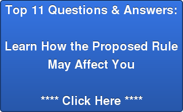 Top 11 Questions & Answers:  Learn How the Proposed Rule  May Affect You  **** Click Here ****