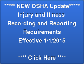 ***** NEW OSHA Update***** Injury and Illness  Recording and Reporting  Requirements Effective 1/1/2015   **** Click Here ****
