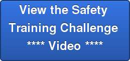 View the Safety  Training Challenge  **** Video ****