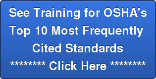 See Training for OSHA's Top 10 Most Frequently  Cited Standards ******** Click Here ********