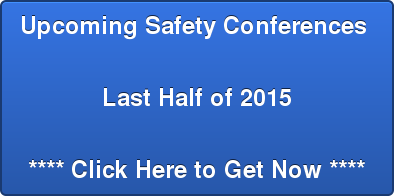 UpcomingSafety Conferences   Last Half of 2015  **** Click Here to Get Now ****