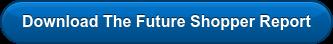 Download The Future Shopper Report