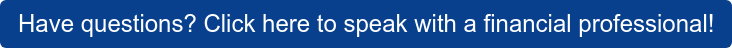 Have questions? Click here to speak with a financial professional!