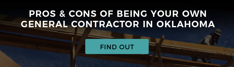 Pros & Cons of Being Your Own General Contractor in Oklahoma