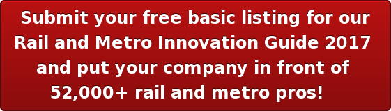 Submit your free basic listing for our  Rail and Metro Innovation Guide 2017  and put your company in front of  52,000+ rail and metro pros!