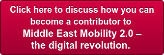 Click here to discuss how you can  become a contributor to Middle East Mobility 2.0 –  the digital revolution.