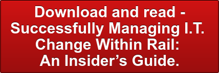 Download and read -  Successfully Managing I.T.  Change Within Rail:  An Insider's Guide.