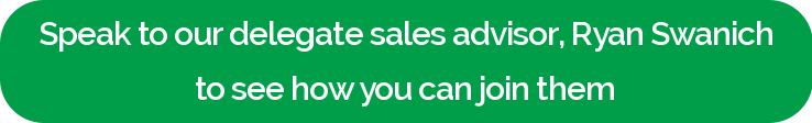 Speak to our delegate sales advisor, Ryan Swanich to see how you can join them