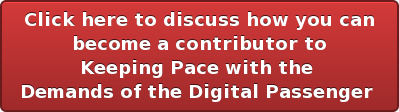Click here to discuss how you can  become a contributor to Keeping Pace with the  Demands of the Digital Passenger