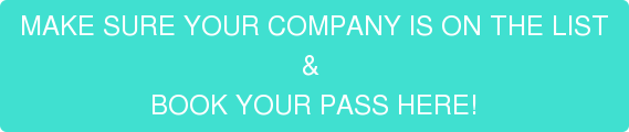 MAKE SURE YOUR COMPANY IS ON THE LIST &  BOOK YOUR PASS HERE!