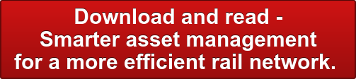 Download and read -  Smarter asset management  for a more efficient rail network.