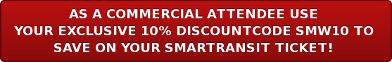 AS A COMMERCIAL ATTENDEE USE  YOUREXCLUSIVE 10% DISCOUNTCODE SMW10 TO SAVE ON YOUR SMARTRANSIT TICKET!