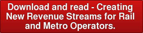 Download and read - Creating  New Revenue Streams for Rail  and Metro Operators.