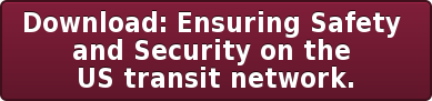 Download: Ensuring Safety  and Security on the  US transit network.