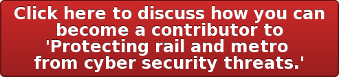 Click here to discuss how you can  become a contributor to  'Protecting rail and metro  from cyber security threats.'