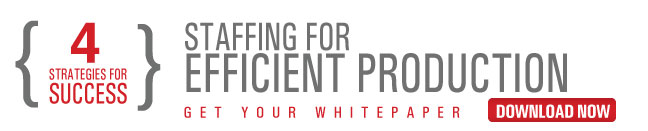 4 Ways To Staff For Efficient Production Download Your White Paper