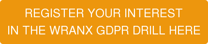 REGISTER YOUR INTEREST  IN THE WRANX GDPR DRILL HERE