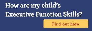 Take our brief Executive Function survey to learn more about your child's Executive Function skills.