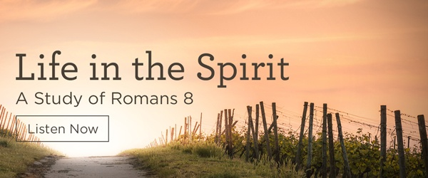 Life in the Spirit - A Study of Romans 8