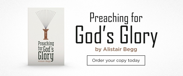 Preaching for God's Glory by Alistair Begg