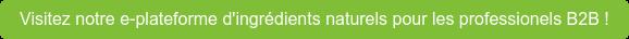 Visitez notre e-plateforme d'ingrédients naturels pour les professionels B2B !