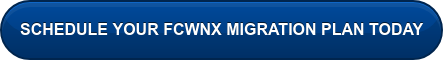 SCHEDULE YOUR FCWNX MIGRATION PLAN TODAY