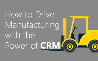 How to Drive Manufacturing with the Power of CRM - eBook