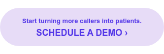 Start turning more callers into patients.  SCHEDULE A DEMO ›