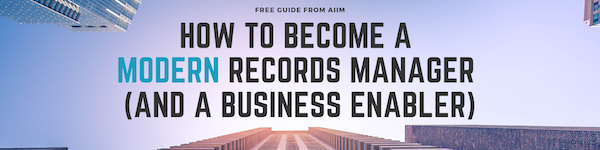 How to Become a Modern Records Manager (and a Business Enabler)